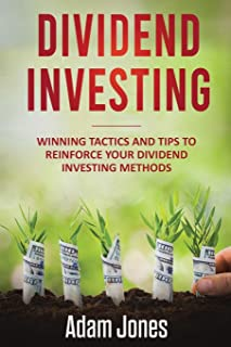 Dividend Investing: Winning Tactics and Tips to Reinforce your Dividend Investing Methods: 2
