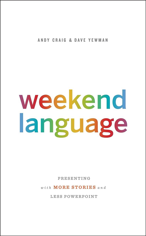 極めて重要な休日告白するWeekend Language: Presenting with More Stories and Less PowerPoint (English Edition)