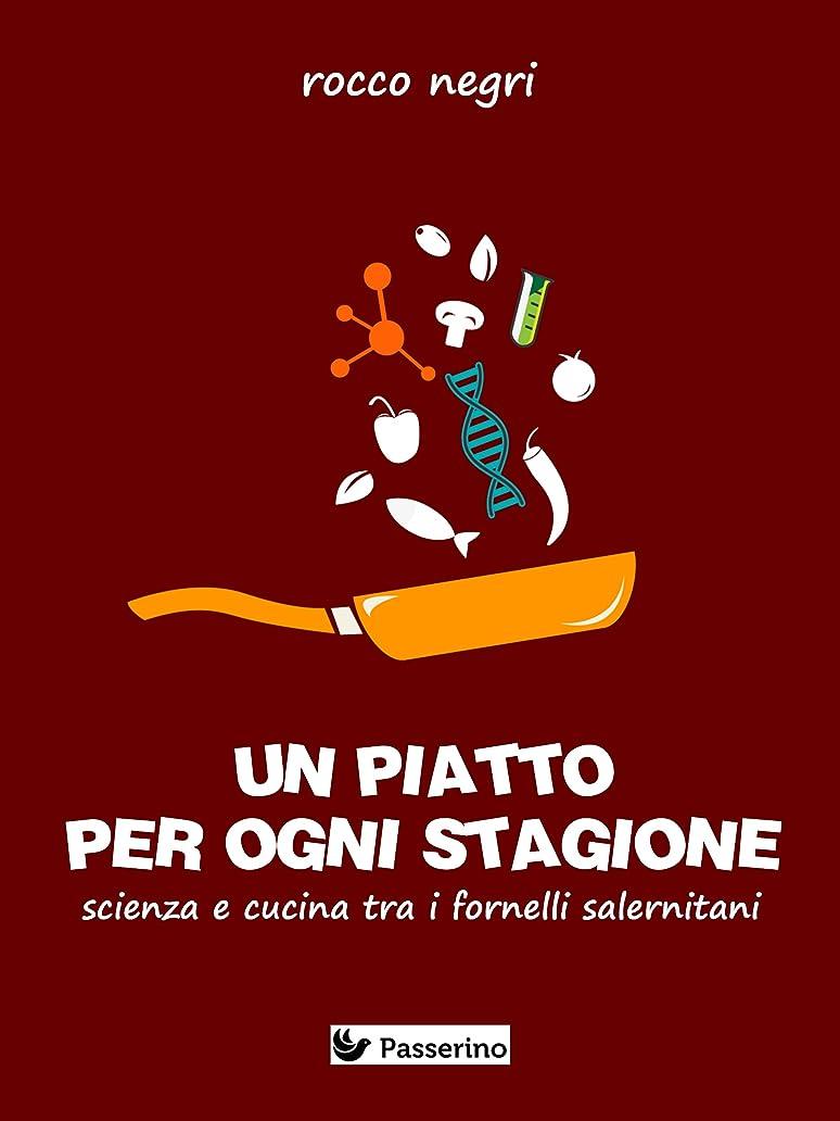 一人で深さ公然とUn piatto per ogni stagione. Scienza e cucina tra i fornelli salernitani (Italian Edition)