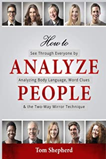 How to Analyze People: See Through Everyone by Analyzing Body Language, Word Clues & the Two-Way Mirror Technique