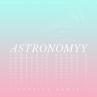 Somethin About U (Artlife Remix)