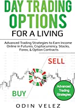 Day Trading Options for a Living: Advanced Trading Strategies to Earn Income Online in Futures, Cryptocurrency, Stocks, Forex, & Option Contracts