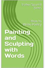 Painting and Sculpting with Words: How to Write Poetry Kindle Edition