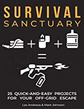 Survival Sanctuary: 25 Quick-and-Easy Projects For Your Off-grid Escape