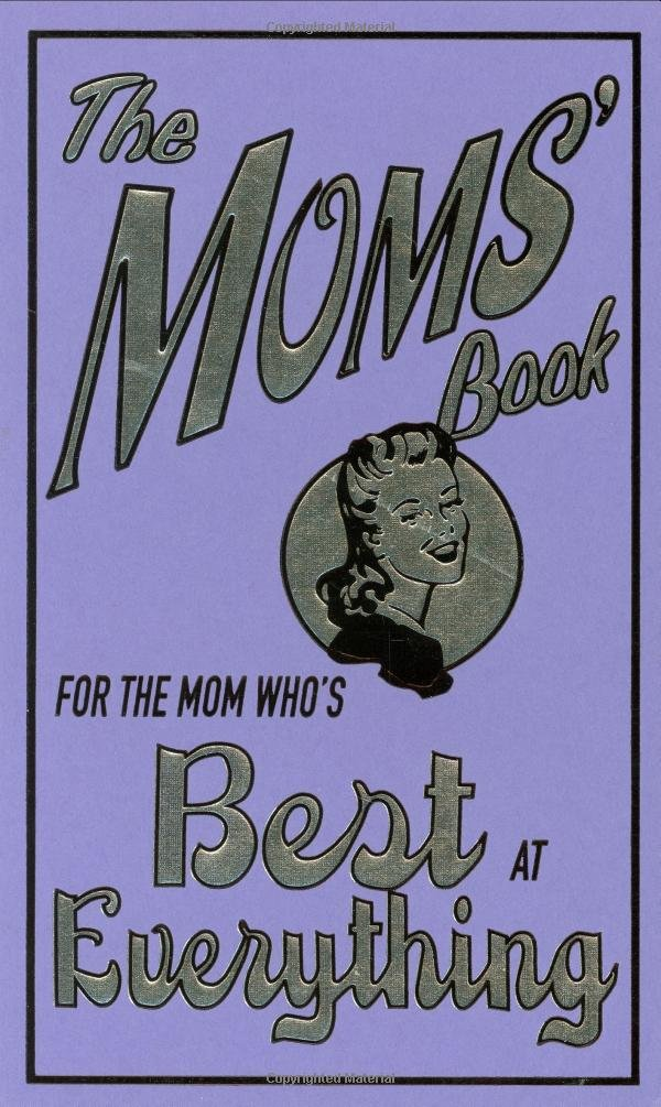 Download The Moms' Book: For The Mom Who's Best At Everything 