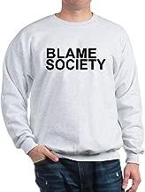CafePress Blame Society Sweatshirt Sweatshirt
