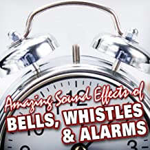 Amazing Sound Effects of Bells, Whistles & Alarms