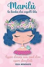 Marilù: La Bimba dai Capelli Blu: La storia della piccola Marilù infonde e accresce autostima, altruismo e fiducia   Libro...