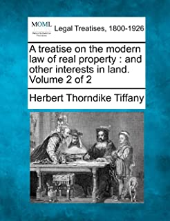 A Treatise on the Modern Law of Real Property: And Other Interests in Land. Volume 2 of 2