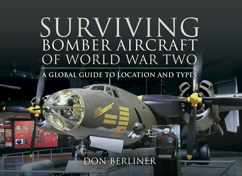 起こる持参解明するSurviving Bomber Aircraft of World War Two: A Global Guide to Location and Types (English Edition)