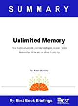 Summary of Unlimited Memory by Kevin Horsley: How to Use Advanced Learning Strategies to Learn Faster, Remember more and b...