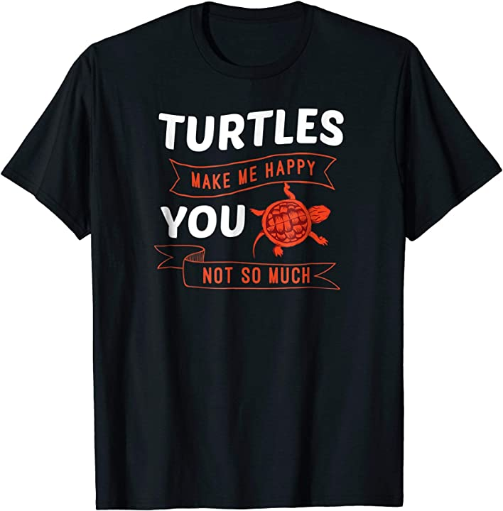 Turtles Make Me Happy You Not So Much Shirt