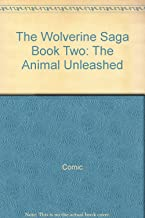 The Wolverine Saga Book Two: The Animal Unleashed