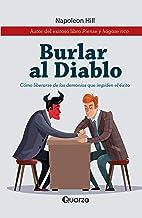 Burlar al Diablo: Cómo liberarse de los demonios que le impiden el éxito (Spanish Edition)