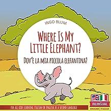Where Is My Little Elephant? - Dov'è la mia piccola elefantina?: Bilingual English Italian Picture Book for Children Ages ...