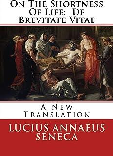 On The Shortness Of Life: De Brevitate Vitae: A New Translation