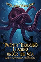Twenty Thousand Leagues under the Sea: Complete With Original Illustrations