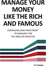 Manage Your Money Like the Rich and Famous: Leveraging New Investment Technology For The Smaller Investor