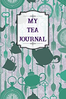 My Tea Journal: Designed For Tea Lovers - Tea Tasting Logbook to Record Flavors and Details of Your Favorite Brews