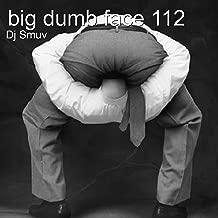 Big Dumb Face 112