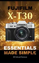 Fujifilm X-T30: Essentials Made Simple