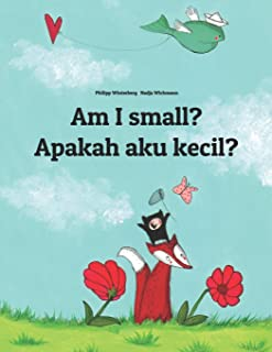 Am I Small? Apakah Saya Kecil?: Children's Picture Book English-Indonesian (Bilingual Edition)