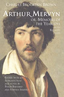Arthur Mervyn; or, Memoirs of the Year 1793: With Related Texts