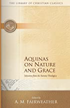 Aquinas on Nature and Grace: Selections from the Summa Theologica (The Library of Christian Classics)