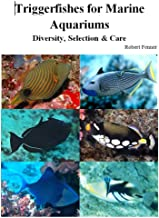 TRiggerfishes for Marine Aquariums: Diversity, Selection, Care