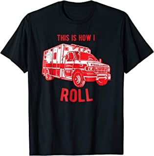 Ambulance Driver T-shirt This is how i roll