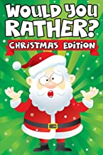 Would you Rather? Christmas Edition: A Fun Family Activity Book for Boys and Girls Ages 6, 7, 8, 9, 10, 11, and 12 Years O...