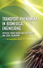 Transport Phenomena in Biomedical Engineering: Artifical organ Design and Development, and Tissue Engineering