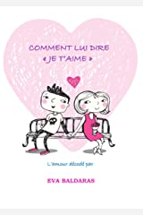 """Comment lui dire """"je t'aime"""": L'amour décodé par Eva Baldaras Format Kindle"""