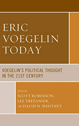 Eric Voegelin Today: Voegelin's Political Thought in the 21st Century (Political Theory for Today) (English Edition)