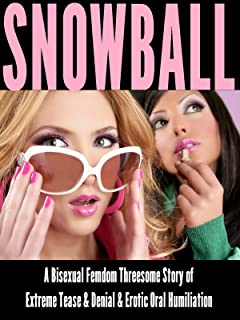 Snowball: A Bisexual Femdom Threesome Story of Extreme Tease & Denial & Erotic Oral Humiliation