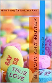 Myriad Delights: A Love Life : Haiku Poetry for Passionate Souls