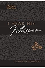 I Hear His Whisper: Encounter God's Heart for You (365 Daily Devotions) (The Passion Translation (TPT)) Kindle Edition
