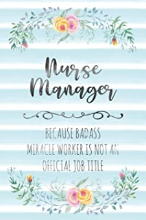 Nurse Manager: Because Badass Miracle Worker Is Not An Official Job Title (Blank Notebook - Funny Lined Journals for Nurses)
