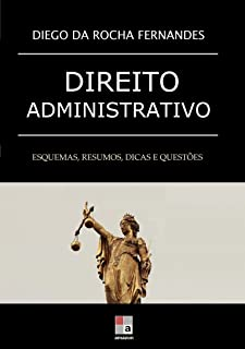 Direito Administrativo: esquemas, resumos, dicas e questões (Portuguese Edition)