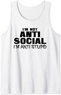 I'm Not Anti Social I'm Anti Stupid Funny Meme Saying Tank Top