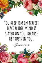 You keep him in perfect peace whose mind is stayed on you, because he trusts in you. Isaiah 26:3: A wide ruled Notebook