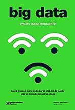 Big data: Breve manual para conocer la ciencia de datos que ya invadió nuestras vidas (Ciencia que ladra… serie Mayor) (Spanish Edition)