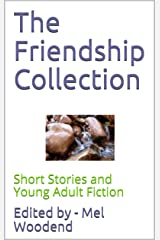 The Friendship Collection: Short Stories and Young Adult Fiction Kindle Edition