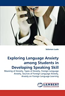 Exploring Language Anxiety among Students in Developing Speaking Skill: Meaning of Anxiety, Types of Anxiety, Foreign Lang...