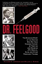 Dr. Feelgood: The Shocking Story of the Doctor Who May Have Changed History by Treating and Drugging JFK, Marilyn, Elvis, ...