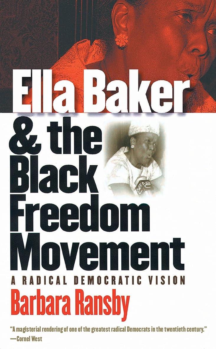 恐怖ステージ多様なElla Baker and the Black Freedom Movement: A Radical Democratic Vision (Gender and American Culture) (English Edition)