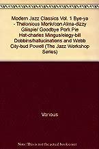 Modern Jazz Classics Vol. 1 Bye-ya - Thelonious Monk/con Alma-dizzy Gliispie/ Goodbye Pork Pie Hat-charles Mingus/elegy-bill Dobbins/hallucinations and Webb City-bud Powell (The Jazz Workshop Series)