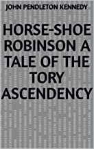 Horse-Shoe Robinson A Tale of the Tory Ascendency