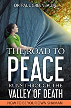 The Road to Peace Runs through the Valley of Death: How to Be Your Own Shaman