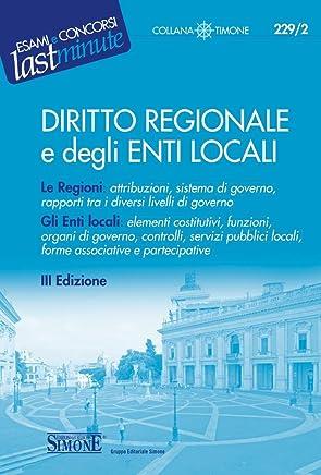 Diritto Regionale e degli Enti Locali: Le regioni: attribuzioni, sistema di governo, rapporti tra i diversi livelli di governo - Gli Enti Locali: elementi ... associative e partecipative (Il timone)